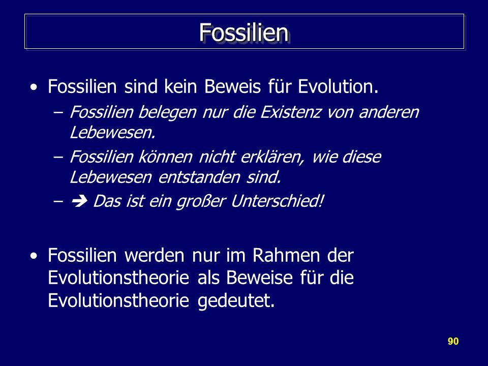 90 FossilienFossilien Fossilien sind kein Beweis für Evolution. –Fossilien belegen nur die Existenz von anderen Lebewesen. –Fossilien können nicht erk