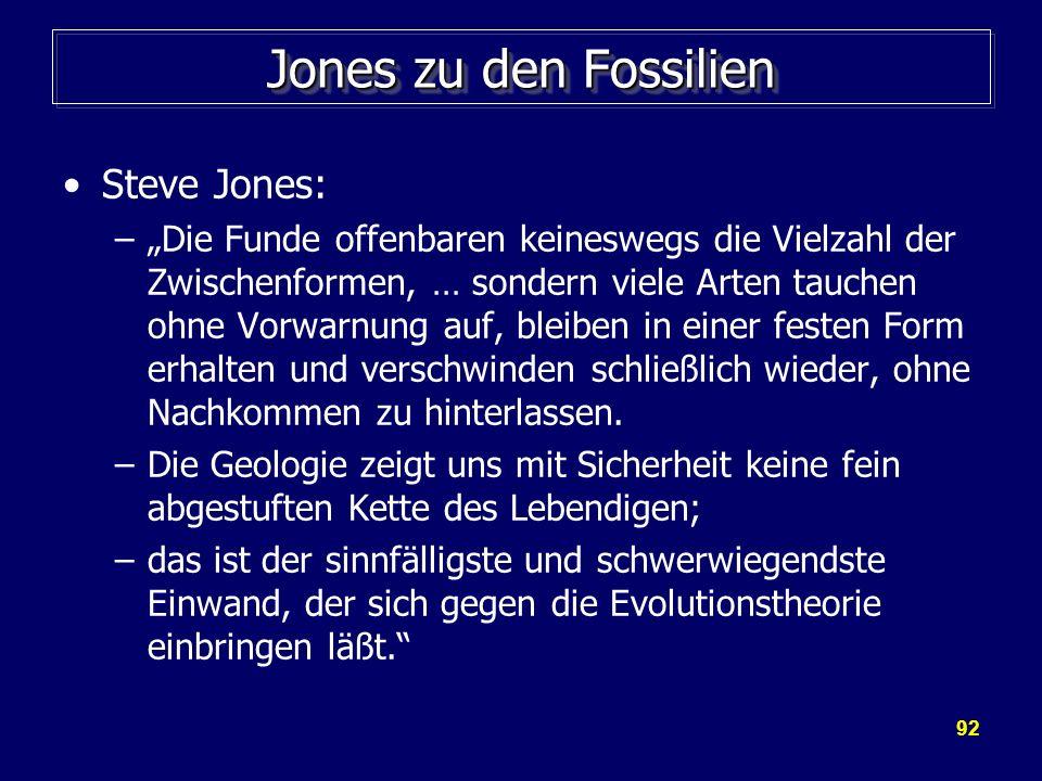 92 Jones zu den Fossilien Steve Jones: –Die Funde offenbaren keineswegs die Vielzahl der Zwischenformen, … sondern viele Arten tauchen ohne Vorwarnung