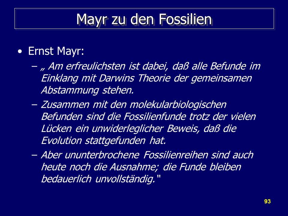 93 Mayr zu den Fossilien Ernst Mayr: – Am erfreulichsten ist dabei, daß alle Befunde im Einklang mit Darwins Theorie der gemeinsamen Abstammung stehen
