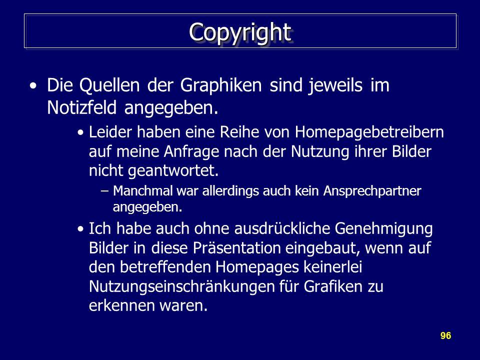 96 CopyrightCopyright Die Quellen der Graphiken sind jeweils im Notizfeld angegeben. Leider haben eine Reihe von Homepagebetreibern auf meine Anfrage