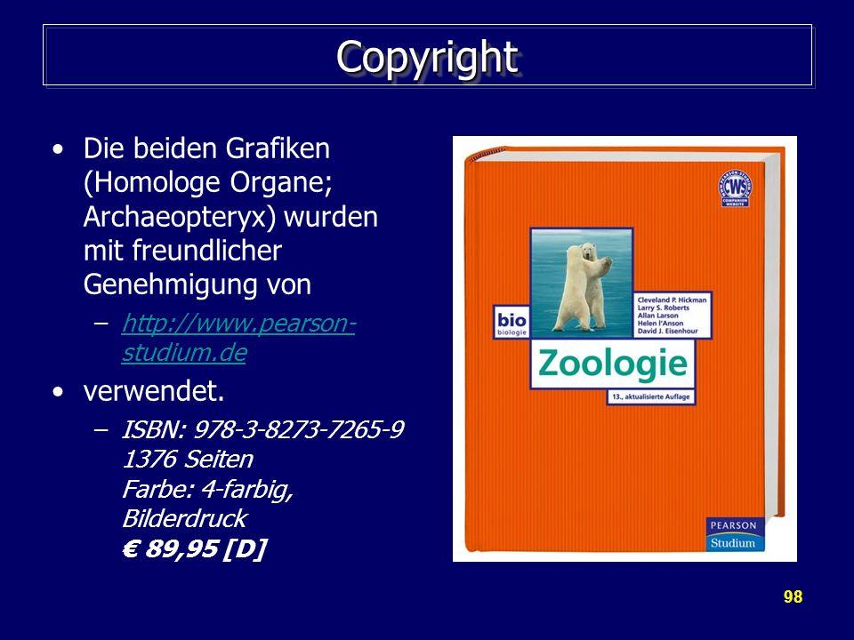 98 CopyrightCopyright Die beiden Grafiken (Homologe Organe; Archaeopteryx) wurden mit freundlicher Genehmigung von –http://www.pearson- studium.dehttp