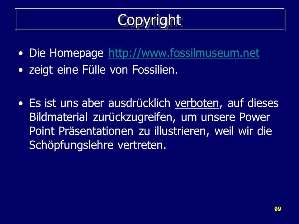 99 CopyrightCopyright Die Homepage http://www.fossilmuseum.nethttp://www.fossilmuseum.net zeigt eine Fülle von Fossilien. Es ist uns aber ausdrücklich