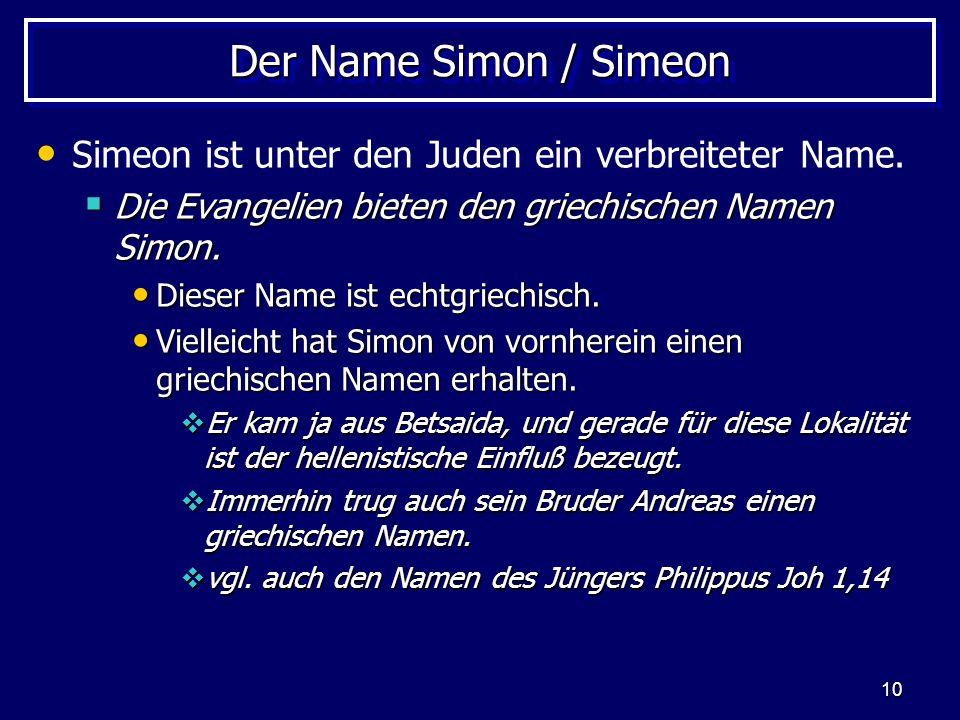 10 Der Name Simon / Simeon Simeon ist unter den Juden ein verbreiteter Name.