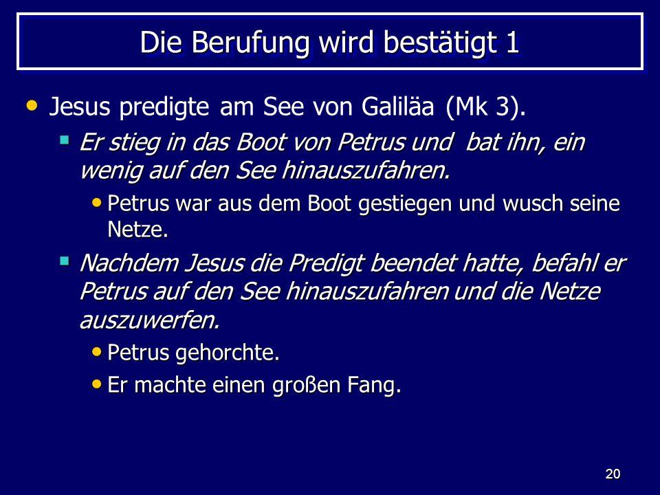 20 Die Berufung wird bestätigt 1 Jesus predigte am See von Galiläa (Mk 3).