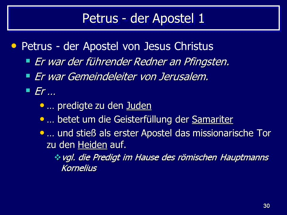 30 Petrus - der Apostel 1 Petrus - der Apostel von Jesus Christus Er war der führender Redner an Pfingsten.
