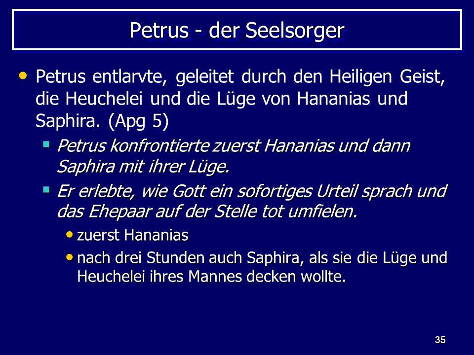 35 Petrus - der Seelsorger Petrus entlarvte, geleitet durch den Heiligen Geist, die Heuchelei und die Lüge von Hananias und Saphira.