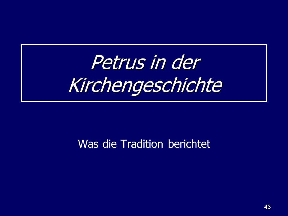 43 Petrus in der Kirchengeschichte Was die Tradition berichtet
