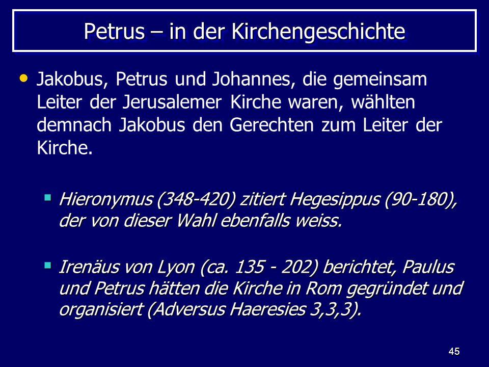 45 Petrus – in der Kirchengeschichte Jakobus, Petrus und Johannes, die gemeinsam Leiter der Jerusalemer Kirche waren, wählten demnach Jakobus den Gerechten zum Leiter der Kirche.