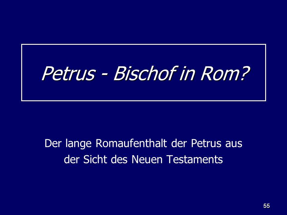 55 Petrus - Bischof in Rom? Der lange Romaufenthalt der Petrus aus der Sicht des Neuen Testaments