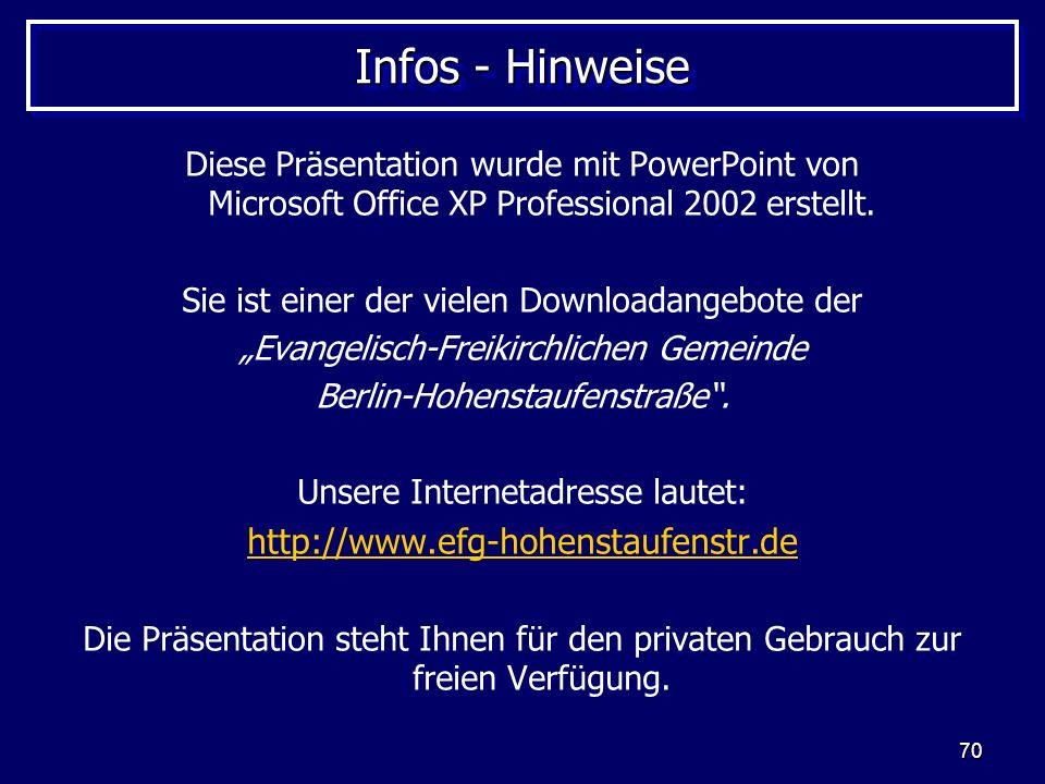 70 Infos - Hinweise Diese Präsentation wurde mit PowerPoint von Microsoft Office XP Professional 2002 erstellt.