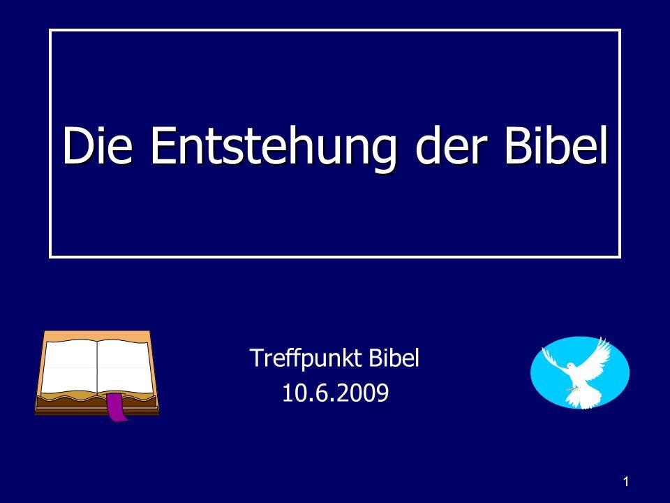 1 Die Entstehung der Bibel Treffpunkt Bibel 10.6.2009