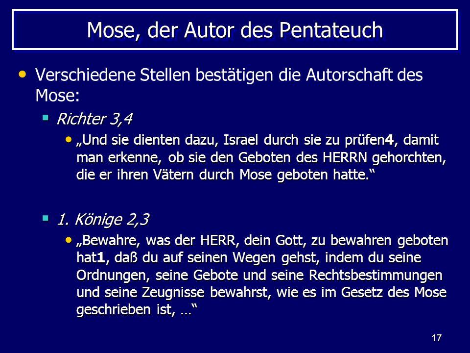 17 Mose, der Autor des Pentateuch Verschiedene Stellen bestätigen die Autorschaft des Mose: Richter 3,4 Richter 3,4 Und sie dienten dazu, Israel durch