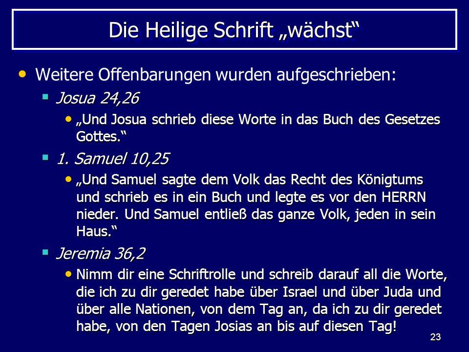 23 Die Heilige Schrift wächst Weitere Offenbarungen wurden aufgeschrieben: Josua 24,26 Josua 24,26 Und Josua schrieb diese Worte in das Buch des Geset