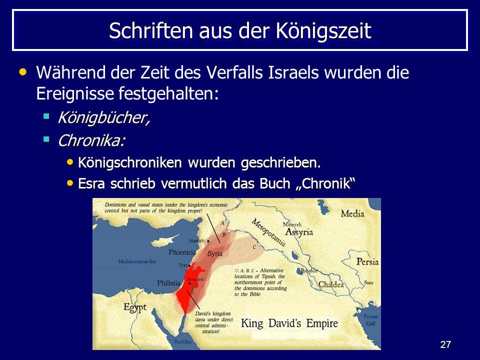 27 Schriften aus der Königszeit Während der Zeit des Verfalls Israels wurden die Ereignisse festgehalten: Königbücher, Königbücher, Chronika: Chronika