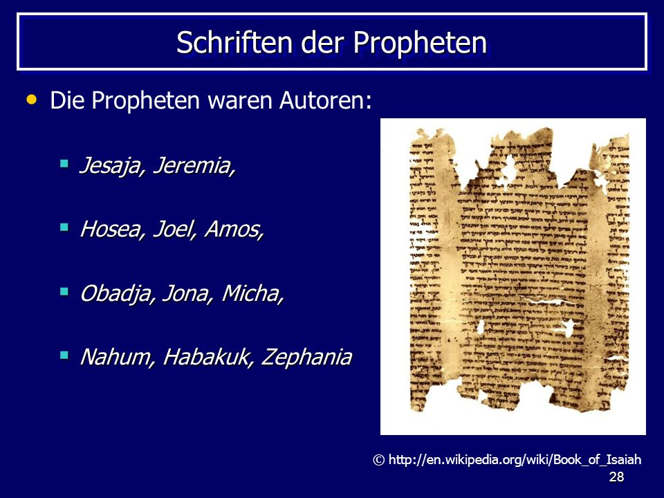 28 Schriften der Propheten Die Propheten waren Autoren: Jesaja, Jeremia, Jesaja, Jeremia, Hosea, Joel, Amos, Hosea, Joel, Amos, Obadja, Jona, Micha, O