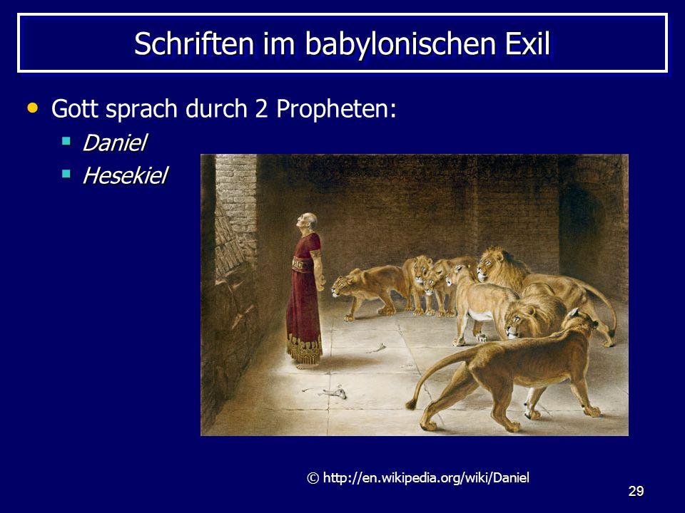 29 Schriften im babylonischen Exil Gott sprach durch 2 Propheten: Daniel Daniel Hesekiel Hesekiel © http://en.wikipedia.org/wiki/Daniel
