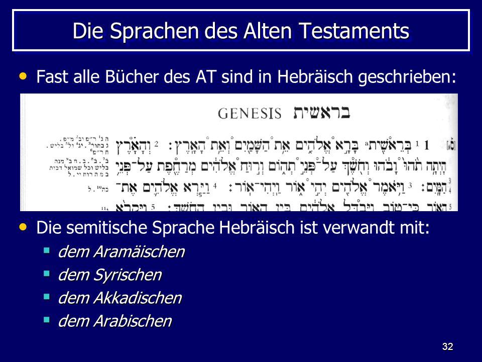 32 Die Sprachen des Alten Testaments Fast alle Bücher des AT sind in Hebräisch geschrieben: Die semitische Sprache Hebräisch ist verwandt mit: dem Ara