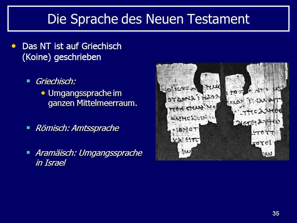 35 Die Sprache des Neuen Testament Das NT ist auf Griechisch (Koine) geschrieben Griechisch: Griechisch: Umgangssprache im ganzen Mittelmeerraum. Umga