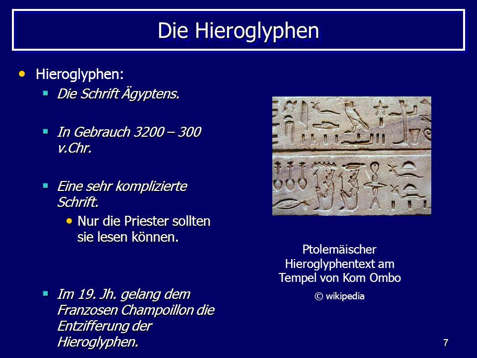 7 Die Hieroglyphen Hieroglyphen: Die Schrift Ägyptens. Die Schrift Ägyptens. In Gebrauch 3200 – 300 v.Chr. In Gebrauch 3200 – 300 v.Chr. Eine sehr kom