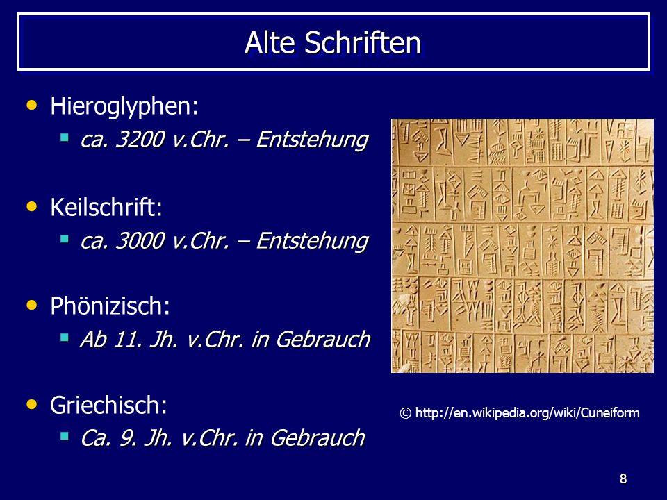 8 Alte Schriften Hieroglyphen: ca. 3200 v.Chr. – Entstehung ca. 3200 v.Chr. – Entstehung Keilschrift: ca. 3000 v.Chr. – Entstehung ca. 3000 v.Chr. – E