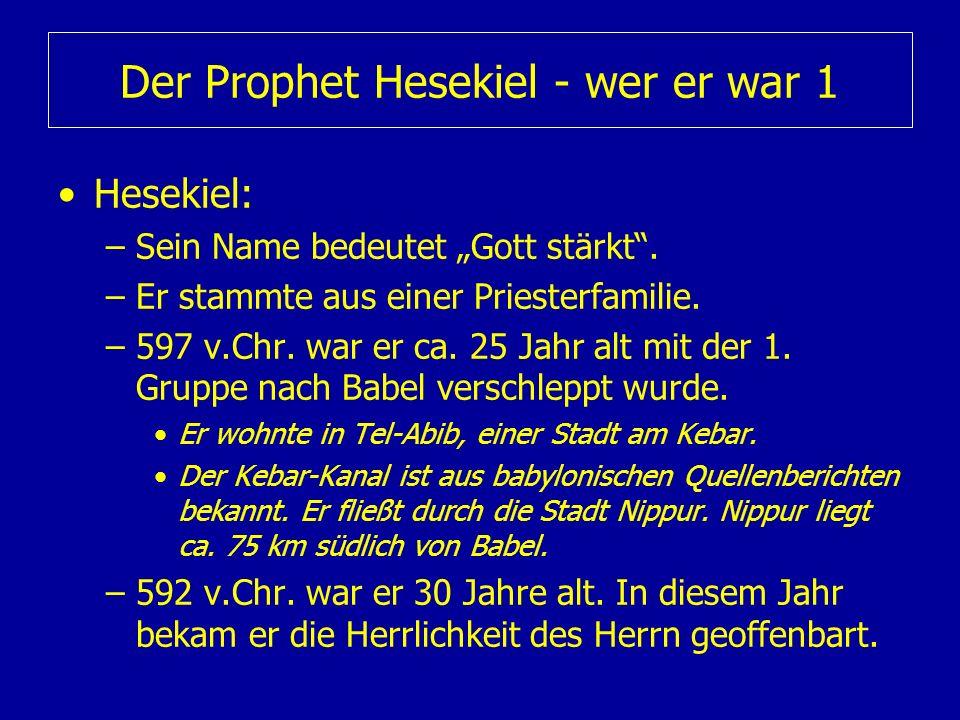 Der Prophet Hesekiel - wer er war 1 Hesekiel: –Sein Name bedeutet Gott stärkt. –Er stammte aus einer Priesterfamilie. –597 v.Chr. war er ca. 25 Jahr a