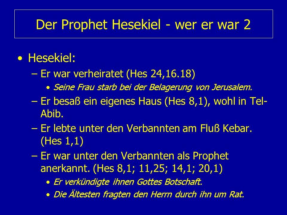 Der Prophet Hesekiel - wer er war 2 Hesekiel: –Er war verheiratet (Hes 24,16.18) Seine Frau starb bei der Belagerung von Jerusalem. –Er besaß ein eige