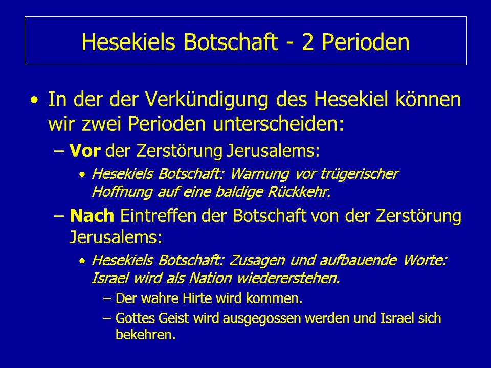 Hesekiels Botschaft - 2 Perioden In der der Verkündigung des Hesekiel können wir zwei Perioden unterscheiden: –Vor der Zerstörung Jerusalems: Hesekiel
