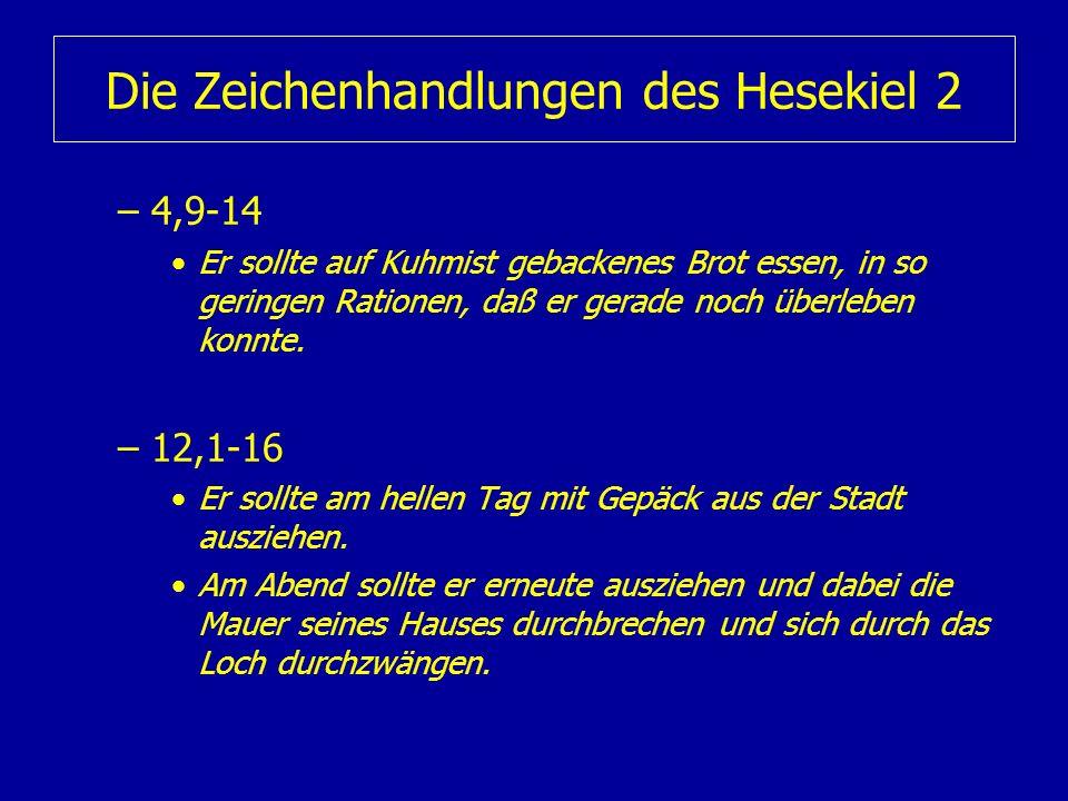 Die Zeichenhandlungen des Hesekiel 2 –4,9-14 Er sollte auf Kuhmist gebackenes Brot essen, in so geringen Rationen, daß er gerade noch überleben konnte