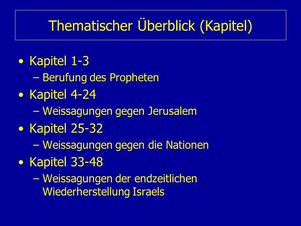 Thematischer Überblick (Kapitel) Kapitel 1-3 –Berufung des Propheten Kapitel 4-24 –Weissagungen gegen Jerusalem Kapitel 25-32 –Weissagungen gegen die