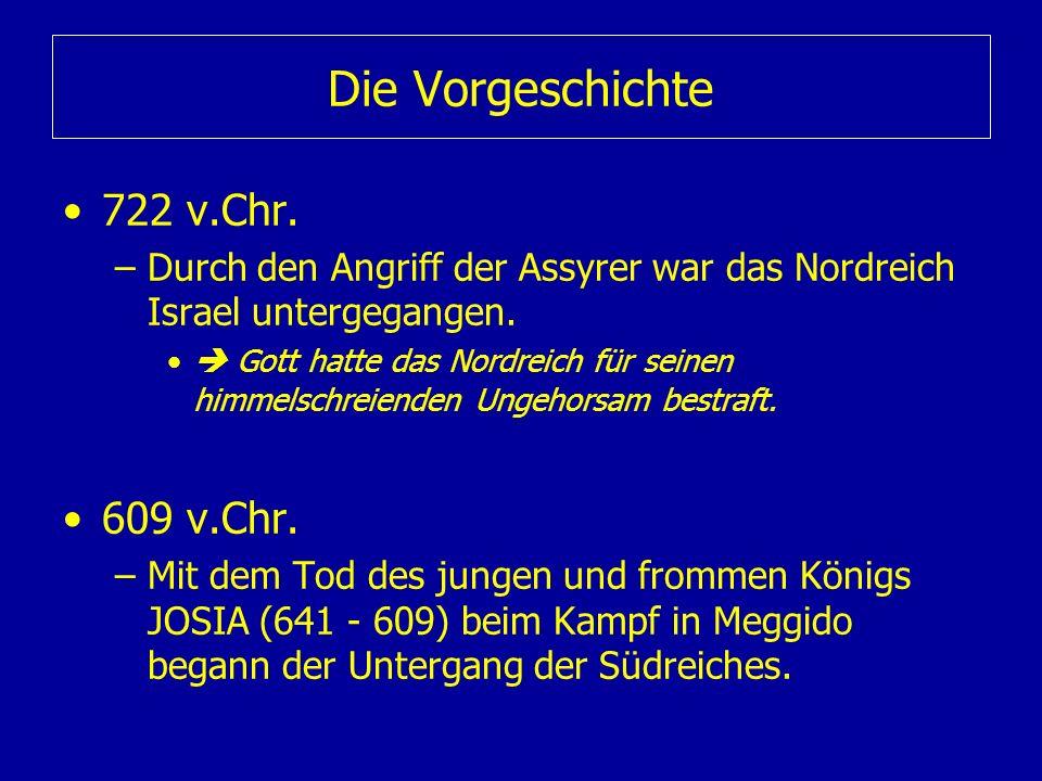Die Vorgeschichte 722 v.Chr. –Durch den Angriff der Assyrer war das Nordreich Israel untergegangen. Gott hatte das Nordreich für seinen himmelschreien