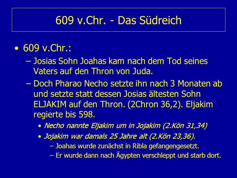 609 v.Chr. - Das Südreich 609 v.Chr.: –Josias Sohn Joahas kam nach dem Tod seines Vaters auf den Thron von Juda. –Doch Pharao Necho setzte ihn nach 3