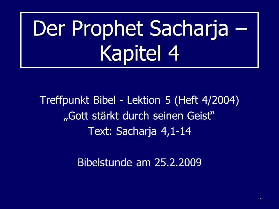 1 Der Prophet Sacharja – Kapitel 4 Treffpunkt Bibel - Lektion 5 (Heft 4/2004) Gott stärkt durch seinen Geist Text: Sacharja 4,1-14 Bibelstunde am 25.2