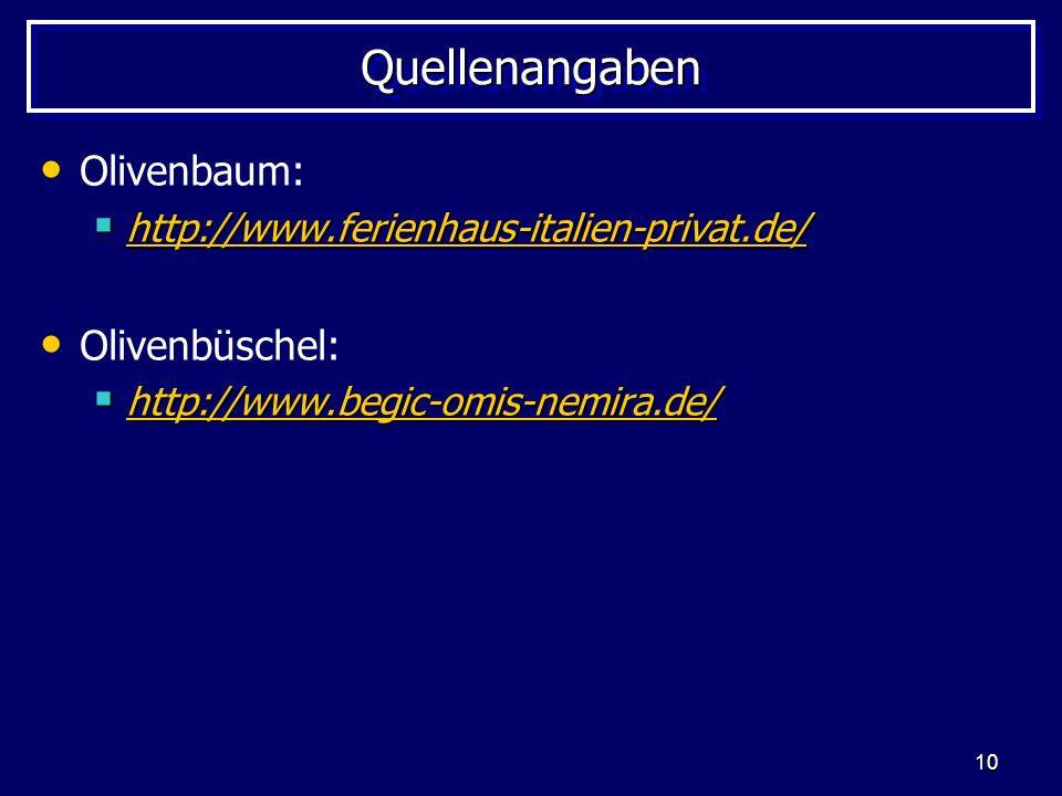 10 QuellenangabenQuellenangaben Olivenbaum: http://www.ferienhaus-italien-privat.de/ http://www.ferienhaus-italien-privat.de/ http://www.ferienhaus-it
