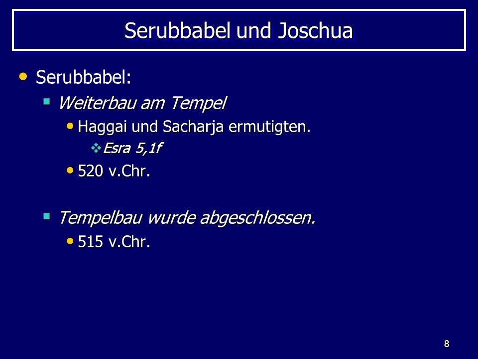 8 Serubbabel und Joschua Serubbabel: Weiterbau am Tempel Weiterbau am Tempel Haggai und Sacharja ermutigten. Haggai und Sacharja ermutigten. Esra 5,1f