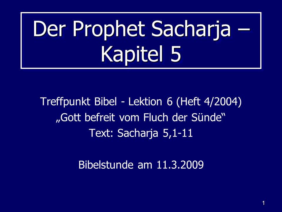 1 Der Prophet Sacharja – Kapitel 5 Treffpunkt Bibel - Lektion 6 (Heft 4/2004) Gott befreit vom Fluch der Sünde Text: Sacharja 5,1-11 Bibelstunde am 11