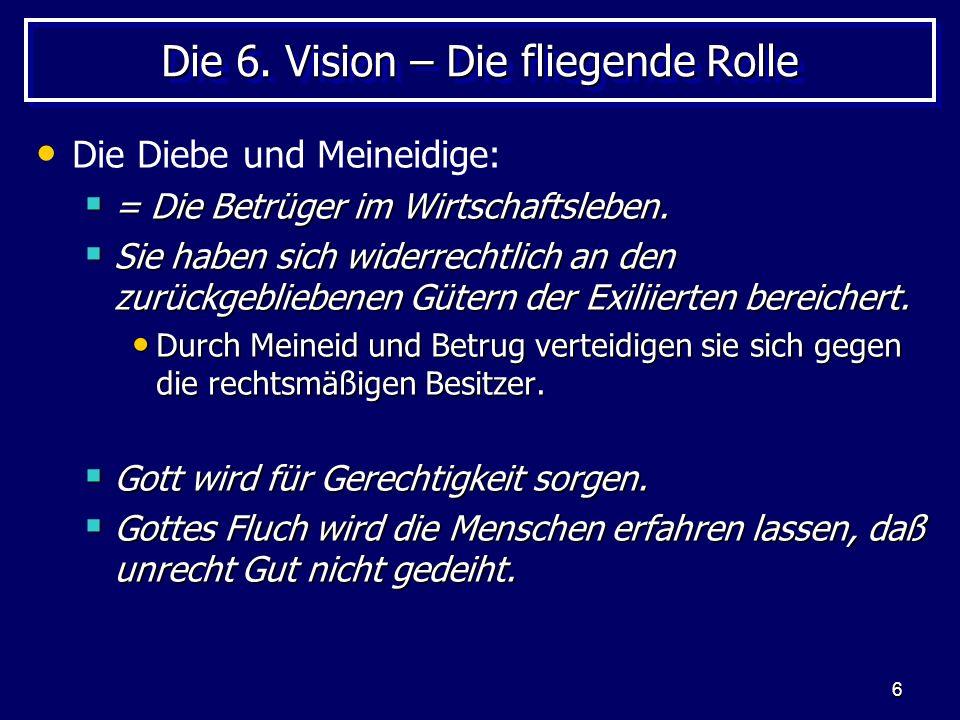 6 Die 6. Vision – Die fliegende Rolle Die Diebe und Meineidige: = Die Betrüger im Wirtschaftsleben. = Die Betrüger im Wirtschaftsleben. Sie haben sich