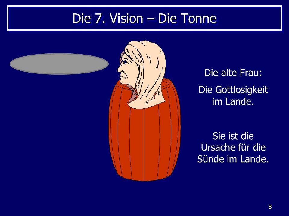 8 Die 7. Vision – Die Tonne Die alte Frau: Die Gottlosigkeit im Lande. Sie ist die Ursache für die Sünde im Lande.
