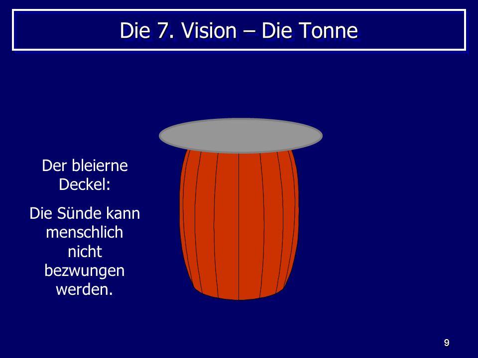 9 Die 7. Vision – Die Tonne Der bleierne Deckel: Die Sünde kann menschlich nicht bezwungen werden.