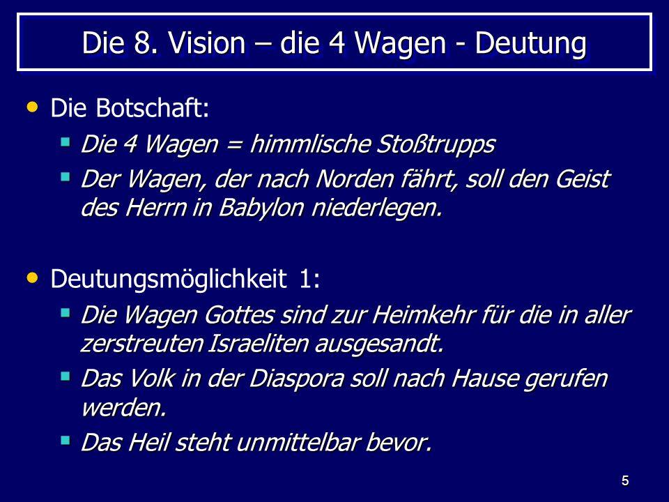 5 Die 8. Vision – die 4 Wagen - Deutung Die Botschaft: Die 4 Wagen = himmlische Stoßtrupps Die 4 Wagen = himmlische Stoßtrupps Der Wagen, der nach Nor