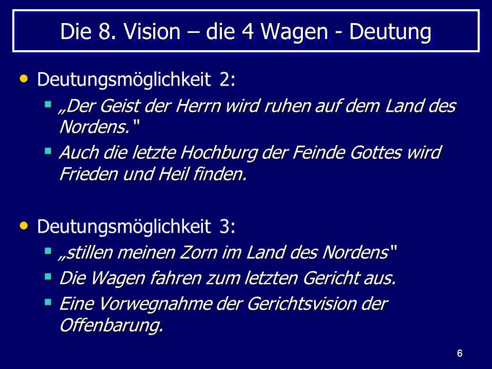 6 Die 8. Vision – die 4 Wagen - Deutung Deutungsmöglichkeit 2: Der Geist der Herrn wird ruhen auf dem Land des Nordens. Der Geist der Herrn wird ruhen