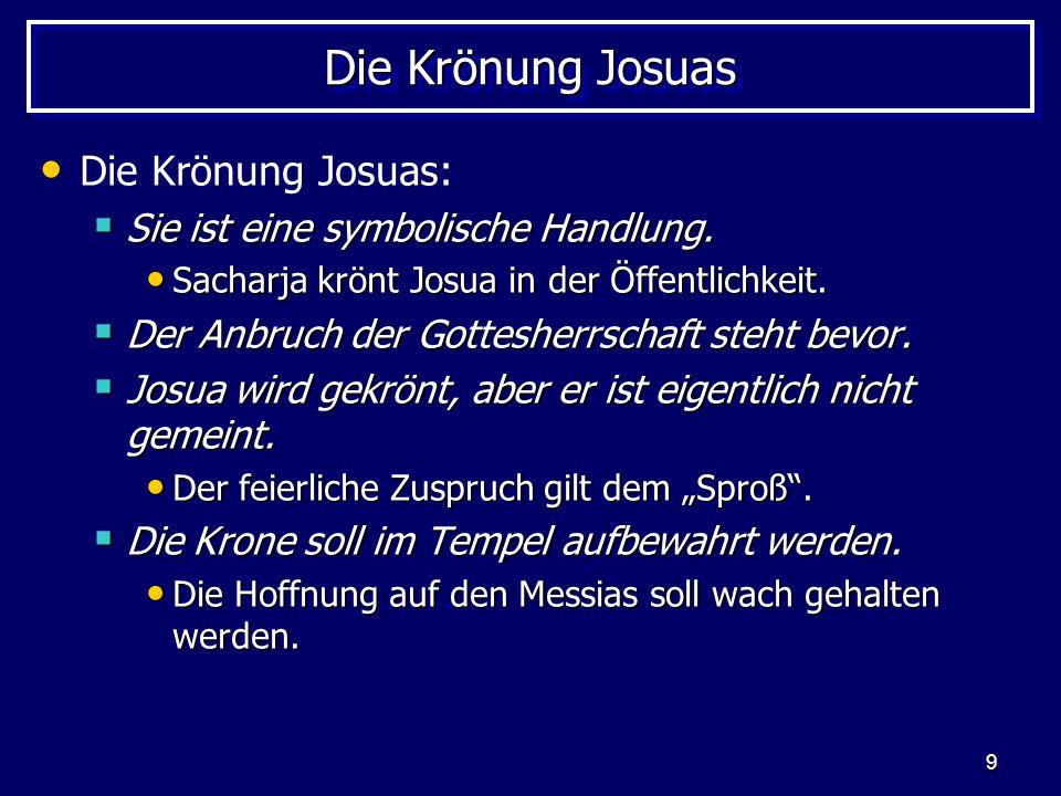 9 Die Krönung Josuas Die Krönung Josuas: Sie ist eine symbolische Handlung. Sie ist eine symbolische Handlung. Sacharja krönt Josua in der Öffentlichk