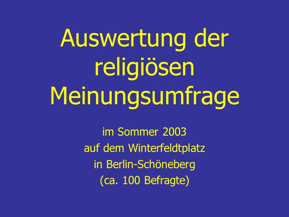 Auswertung der religiösen Meinungsumfrage im Sommer 2003 auf dem Winterfeldtplatz in Berlin-Schöneberg (ca. 100 Befragte)