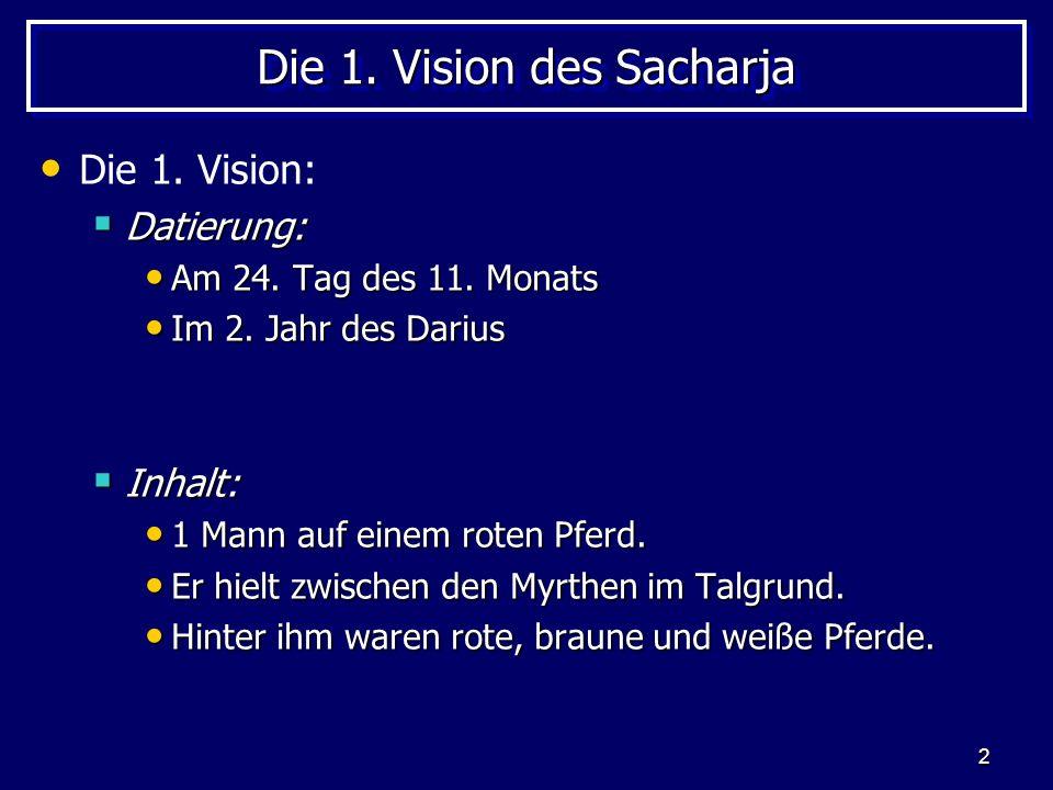 2 Die 1. Vision des Sacharja Die 1. Vision: Datierung: Datierung: Am 24. Tag des 11. Monats Am 24. Tag des 11. Monats Im 2. Jahr des Darius Im 2. Jahr