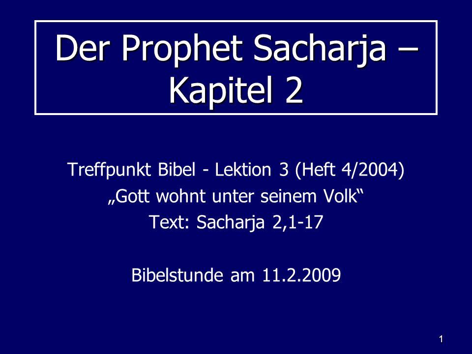1 Der Prophet Sacharja – Kapitel 2 Treffpunkt Bibel - Lektion 3 (Heft 4/2004) Gott wohnt unter seinem Volk Text: Sacharja 2,1-17 Bibelstunde am 11.2.2009