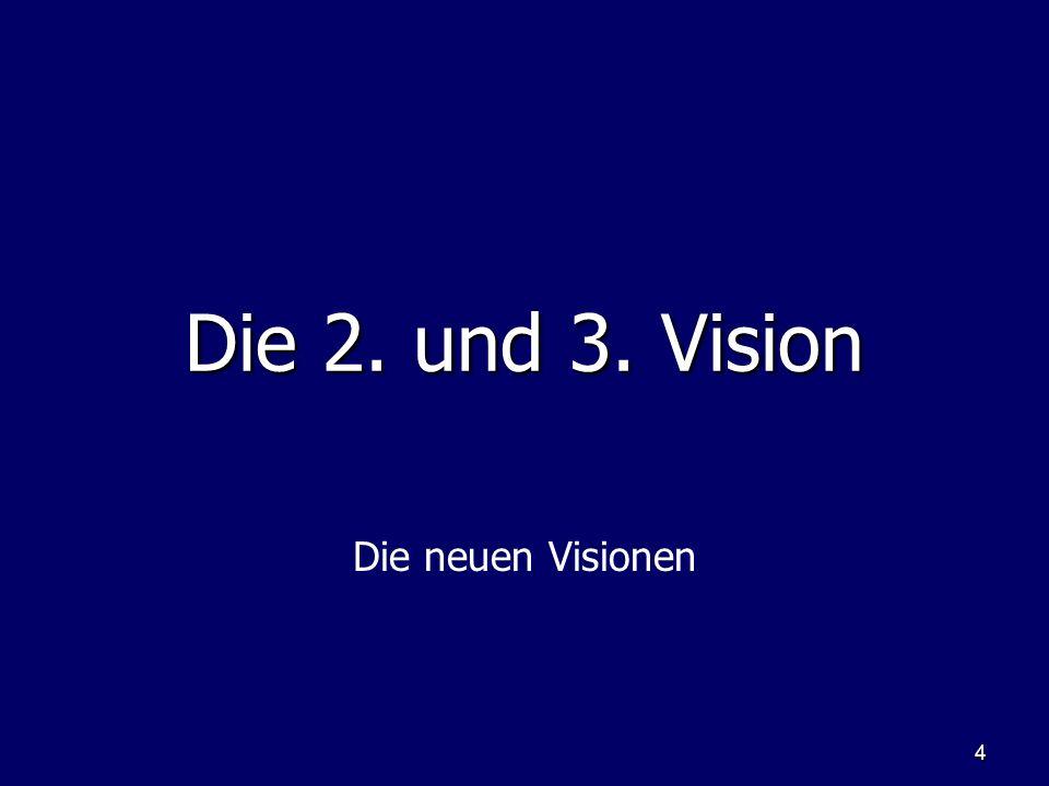 4 Die 2. und 3. Vision Die neuen Visionen