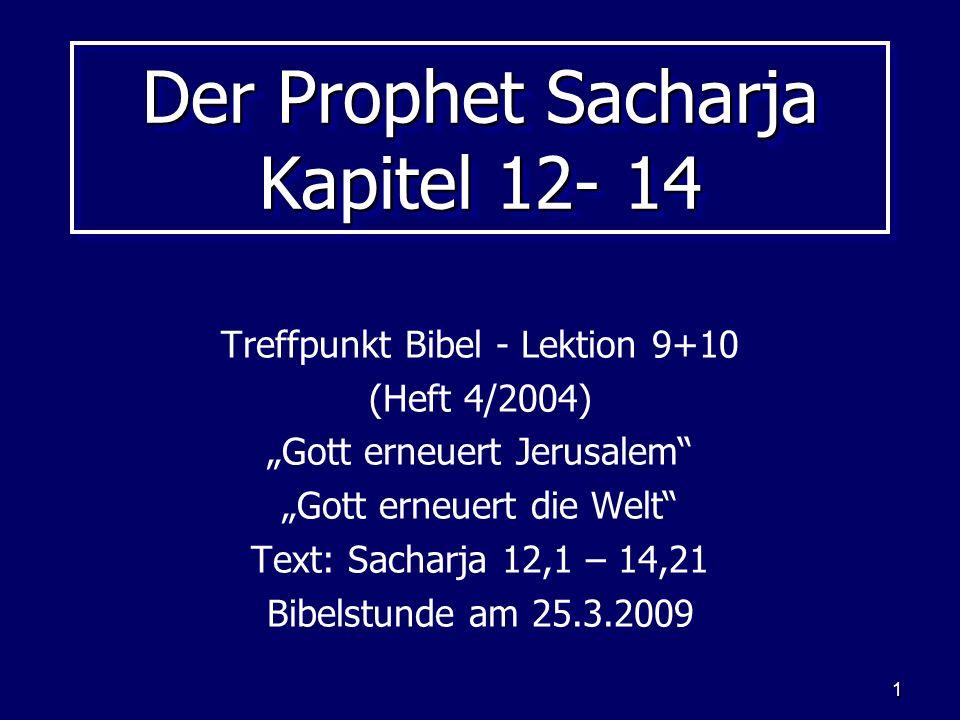 1 Der Prophet Sacharja Kapitel 12- 14 Treffpunkt Bibel - Lektion 9+10 (Heft 4/2004) Gott erneuert Jerusalem Gott erneuert die Welt Text: Sacharja 12,1