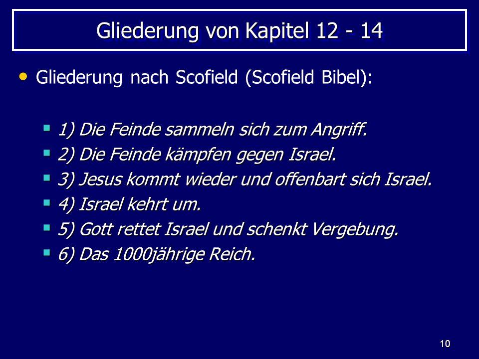 10 Gliederung von Kapitel 12 - 14 Gliederung nach Scofield (Scofield Bibel): 1) Die Feinde sammeln sich zum Angriff. 1) Die Feinde sammeln sich zum An