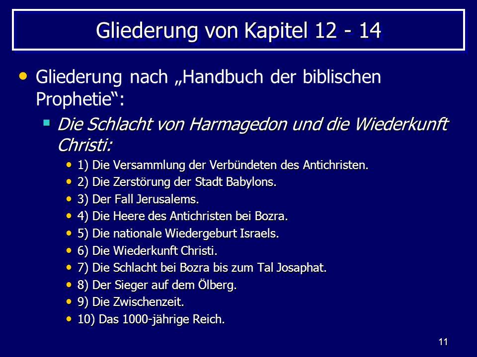 11 Gliederung von Kapitel 12 - 14 Gliederung nach Handbuch der biblischen Prophetie: Die Schlacht von Harmagedon und die Wiederkunft Christi: Die Schl