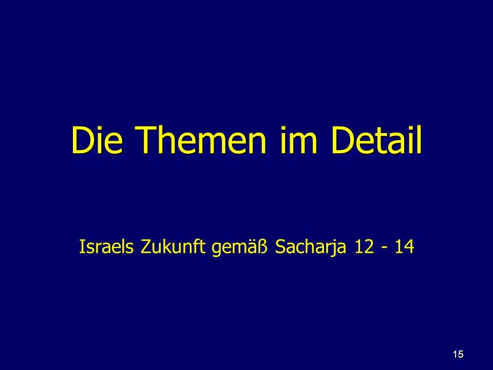 15 Die Themen im Detail Israels Zukunft gemäß Sacharja 12 - 14