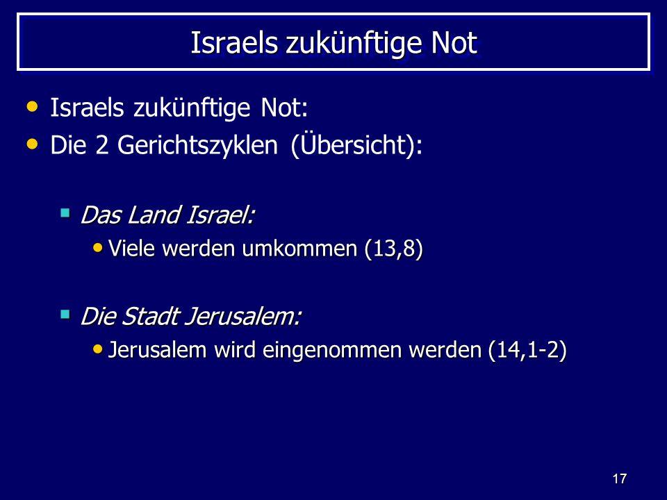 17 Israels zukünftige Not Israels zukünftige Not: Die 2 Gerichtszyklen (Übersicht): Das Land Israel: Das Land Israel: Viele werden umkommen (13,8) Vie